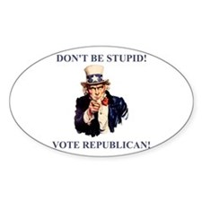 Don't Be Stupid Vote Republican Oval Decal