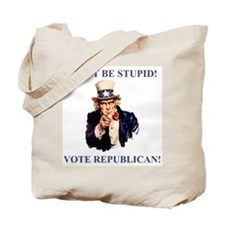 Don't Be Stupid Vote Republican Tote Bag