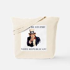 Don't Be Stupid Vote Republican Tote Bag