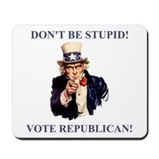 Don't Be Stupid Vote Republican Mousepad