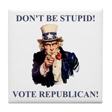 Don't Be Stupid Vote Republican Tile Coaster