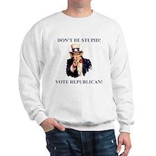 Don't Be Stupid Vote Republican Sweatshirt