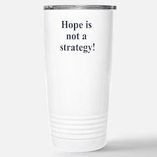 Hope is not a strategy Travel Mug