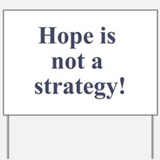Hope is not a strategy Yard Sign