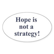 Hope is not a strategy Oval Decal