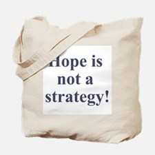 Hope is not a strategy Tote Bag