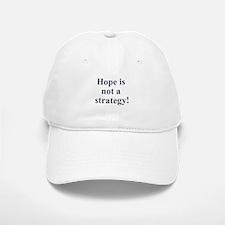 Hope is not a strategy Baseball Baseball Cap