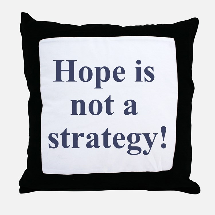 Hope is not a strategy Throw Pillow