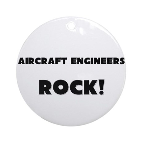 Aircraft Engineers ROCK Ornament (Round)