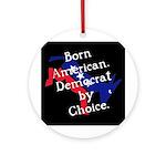 Born American. Democrat by Ch Ornament (Round)