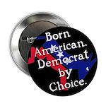 "Born American. Democrat by Ch 2.25"" Button (1"