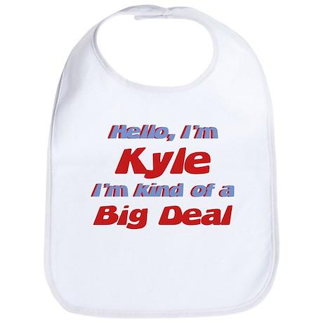 I'm Kyle - I'm A Big Deal Bib