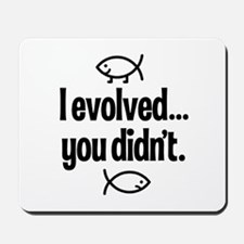 I evolved, You didn't! Mousepad