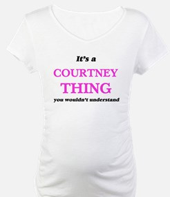 It's a Courtney thing, you w Shirt
