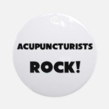 Acupuncturists ROCK Ornament (Round)
