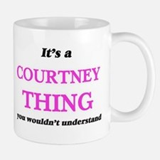It's a Courtney thing, you wouldn't u Mugs