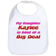 My Daughter Kaylee - Big Deal Bib