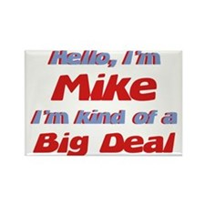 I'm Mike - I'm A Big Deal Rectangle Magnet
