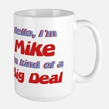 I'm Mike - I'm A Big Deal Large Mug