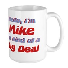 I'm Mike - I'm A Big Deal Mug
