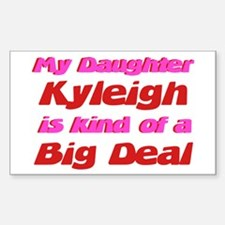 My Daughter Kyleigh - Big Dea Rectangle Decal