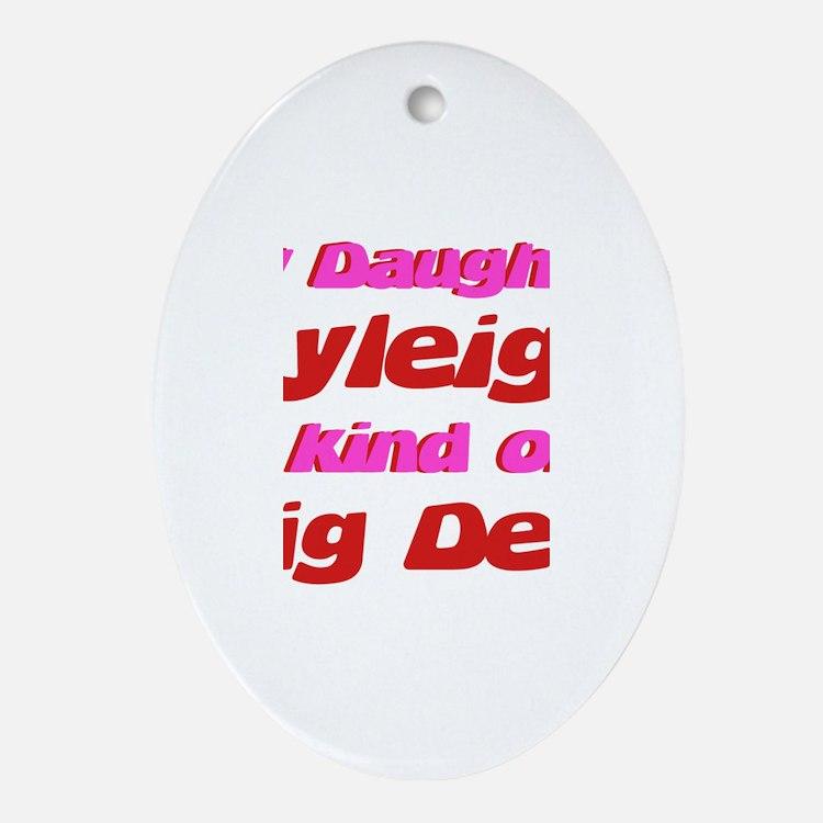 My Daughter Kyleigh - Big Dea Oval Ornament