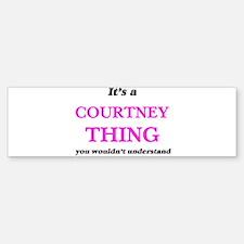 It's a Courtney thing, you woul Bumper Bumper Bumper Sticker