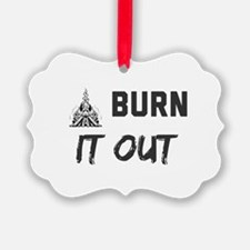 Burn It Out Ornament
