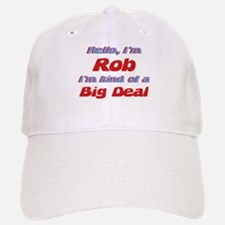 I'm Rob - I'm A Big Deal Baseball Baseball Cap