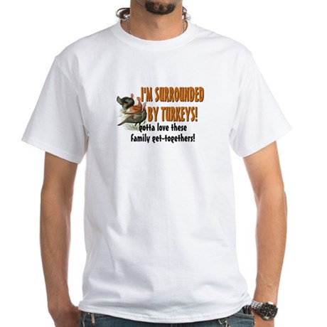 Surrounded by Turkeys White T-Shirt