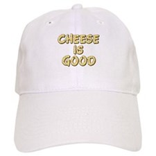 Cheese Is Good Baseball Cap
