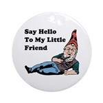 Say Hello To My Little Friend Ornament (Round)