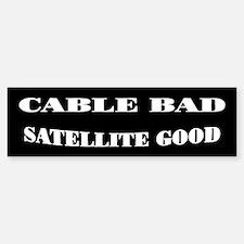 Cable Bad Satellite Good Bumper Bumper Bumper Sticker