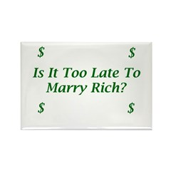 Too Late To Marry Rich? Rectangle Magnet 100 pack
