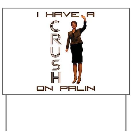 Crush on Palin - 2 Yard Sign