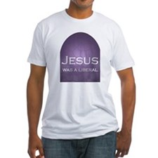 Jesus Was a Liberal Shirt