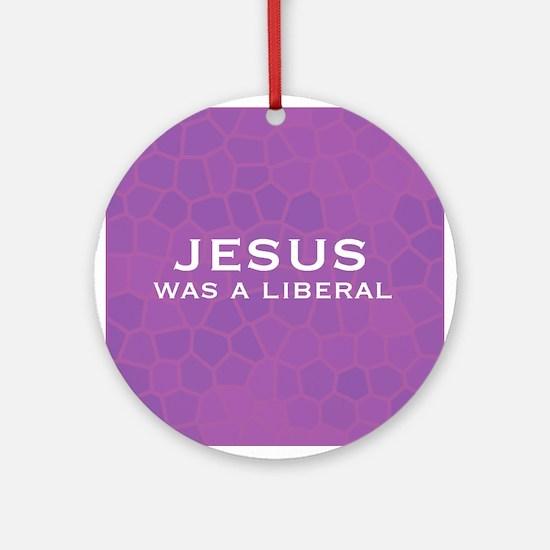 Jesus Was a Liberal Keepsake (Round)