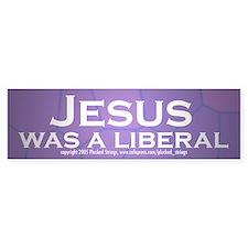 Jesus Was a Liberal Bumper Bumper Sticker