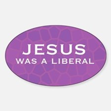 Jesus Was a Liberal Oval Decal