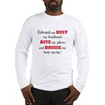 Edward can bust, bite, and br Long Sleeve T-Shirt