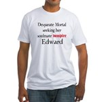 Desperate Mortal seeking for Edward Fitted T-Shirt