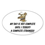Terrify a complete stranger.. Oval Sticker