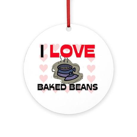 I Love Baked Beans Ornament (Round)