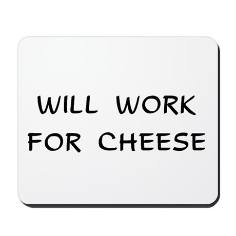 Will Work for Cheese Mousepad