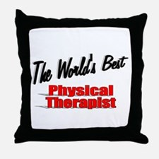 """""""The World's Best Physical Therapist"""" Throw Pillow"""