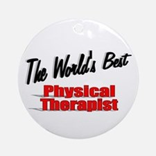 """The World's Best Physical Therapist"" Ornament (Ro"