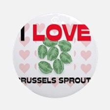 I Love Brussels Sprouts Ornament (Round)