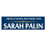 Preoccupied Mothers for Palin Bumper Sticker