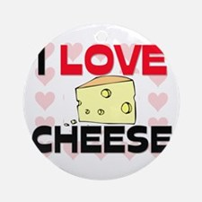 I Love Cheese Ornament (Round)