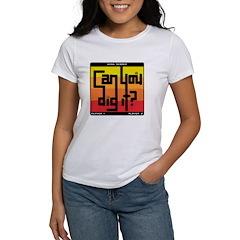 Can You Dig It? Women's T-Shirt